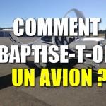 Comment baptise-t-on un avion?
